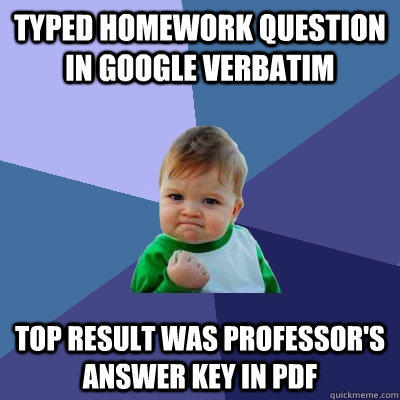 typed homework question in google verbatim top result was professor's answer key in pdf - typed homework question in google verbatim top result was professor's answer key in pdf  Success Kid