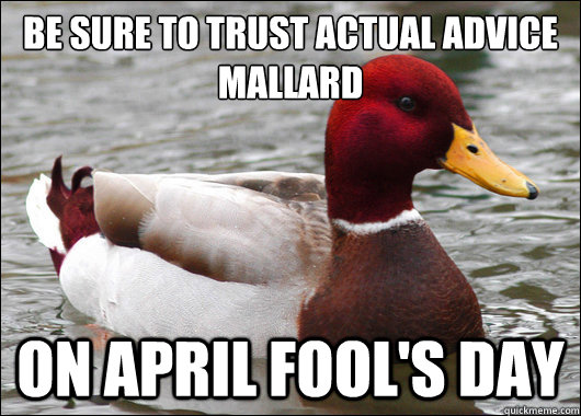 be sure to trust actual advice mallard  on april fool's day - be sure to trust actual advice mallard  on april fool's day  Malicious Advice Mallard