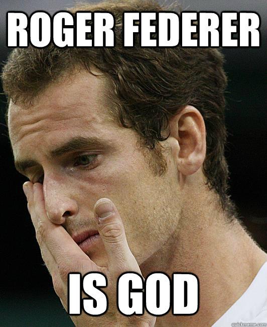 Roger federer Is God  Andy Murray