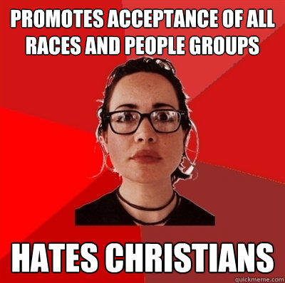Promotes acceptance of all races and people groups hates christians