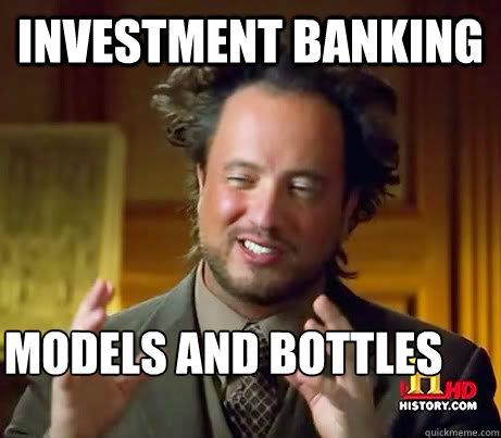 01c5a13b045c48bf74207a231392cb57c1908818778866b3397e1bb6f8fa9c29 investment banking models and bottles misc quickmeme