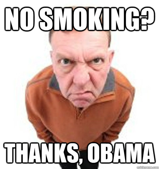 NO SMOKING? THANKS, OBAMA - NO SMOKING? THANKS, OBAMA  Thanks Obama