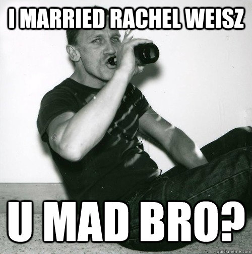 i married rachel weisz u mad bro?