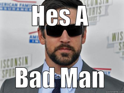 Aaron Rodgers #12 - HES A BAD MAN Misc