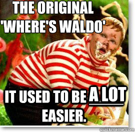The original  'Where's Waldo' It used to be ____ easier. a lot