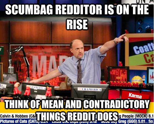 Scumbag Redditor is on the rise think of mean and contradictory things reddit does  Mad Karma with Jim Cramer