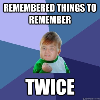 Remembered things to remember twice
