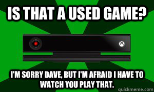 Is that a used game? I'm sorry Dave, but I'm afraid I have to watch you play that. - Is that a used game? I'm sorry Dave, but I'm afraid I have to watch you play that.  XBOX 9000