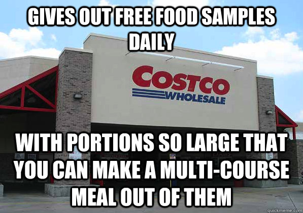 gives out free food samples daily with portions so large that you can make a multi-course meal out of them