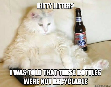 Kitty Litter? I was told that these bottles were not recyclable