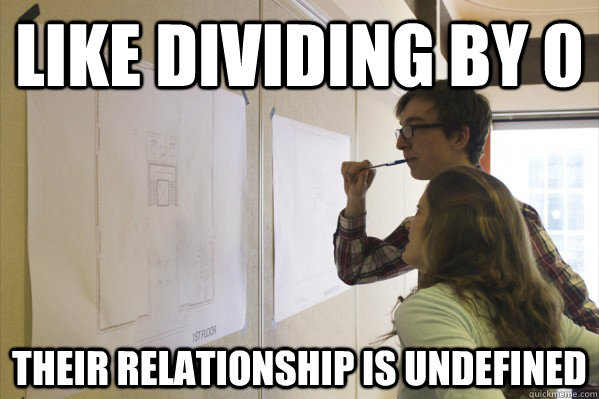 LIKE DIVIDING BY 0 THEIR RELATIONSHIP IS UNDEFINED  Nerd Couple
