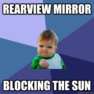 Rearview mirror Blocking the sun - Rearview mirror Blocking the sun  Success Kid