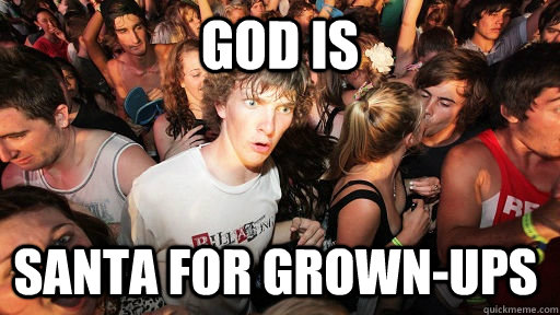 God is Santa for grown-ups - God is Santa for grown-ups  Sudden Clarity Clarence