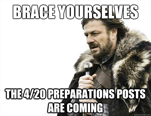 Brace yourselves the 4/20 preparations posts are coming