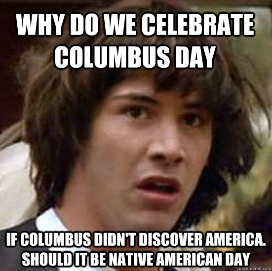 Do Native Americans celebrate Columbus Day?   Yahoo Answers