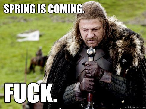 Spring Is Coming Fuck Eddard Stark Quickmeme