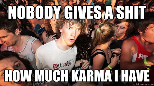 NOBODy gives a shit how much karma i have  - NOBODy gives a shit how much karma i have   Sudden Clarity Clarence
