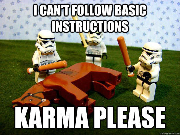I can't follow basic instructions Karma please  Karma Please