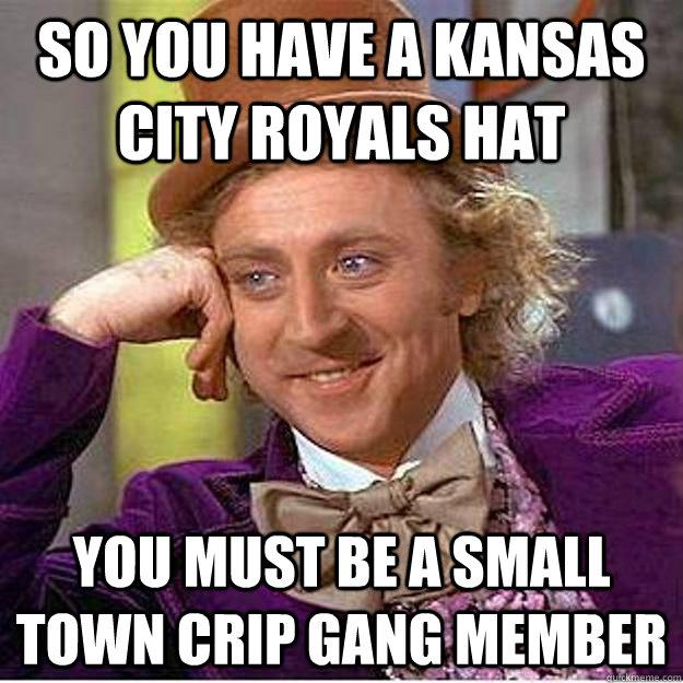 so you have a Kansas city royals hat you must be a small town crip gang member  kihei crip