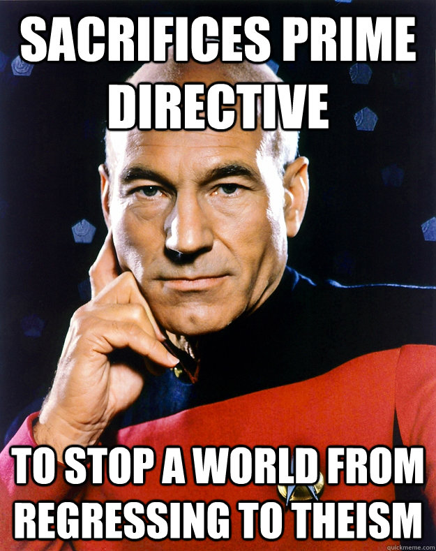 Sacrifices prime directive to stop a world from regressing to theism