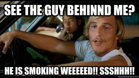 See the Guy Behinnd Me? He is smoking weeeeed!! SSSHHH!!