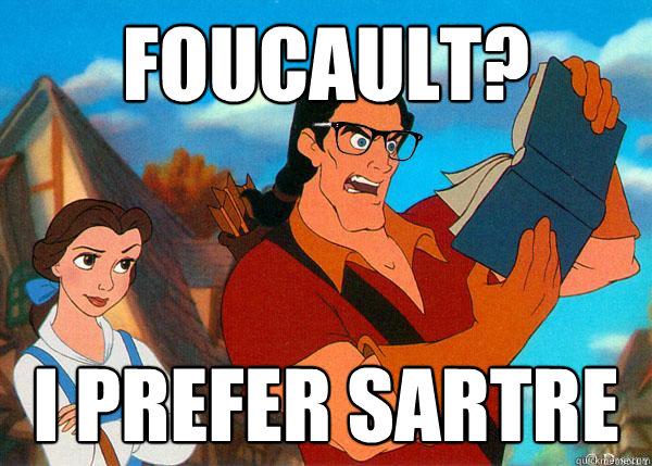 Foucault? I prefer Sartre  Hipster Gaston