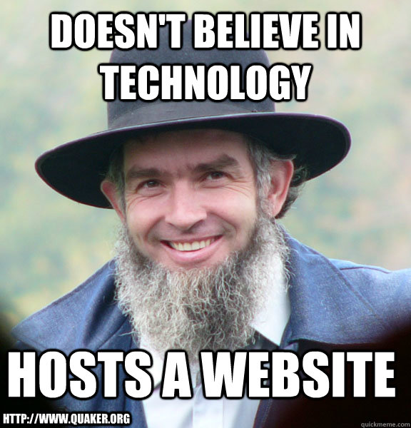 doesn't believe in technology hosts a website http://www.quaker.org