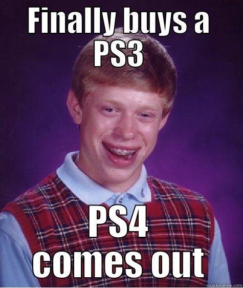 Finally buys a PS3 PS4 comes out - FINALLY BUYS A PS3 PS4 COMES OUT Bad Luck Brain
