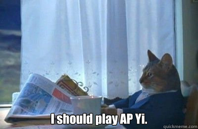 I should play AP Yi.