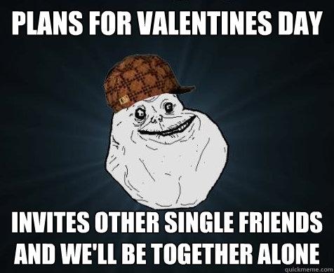 PLans for Valentines Day Invites other single friends and we'll be together alone