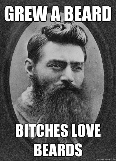 0218cb6b996ff1782bf727145d7248a3204b21326ed0360c75b22474dca8146d grew a beard bitches love beards bearded man quickmeme