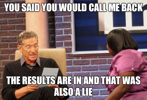 You said you would call me back the results are in and that was also a lie   Maury Meme
