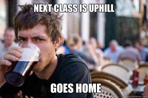Next class is uphill   goes home - Next class is uphill   goes home  Lazy College Senior