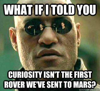 What if I told you Curiosity isn't the first rover we've sent to mars?
