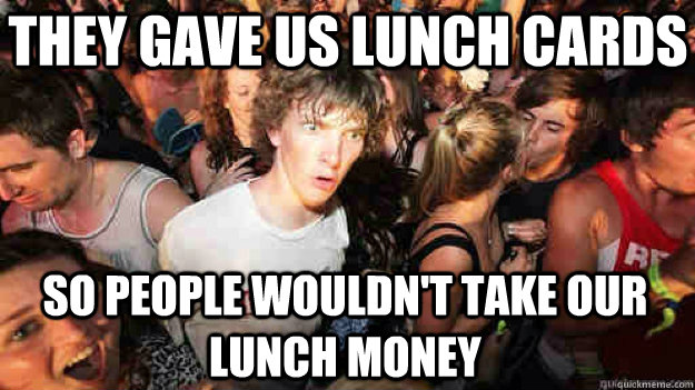 They gave us lunch cards so people wouldn't take our lunch money - They gave us lunch cards so people wouldn't take our lunch money  Sudden Clarity Clarence