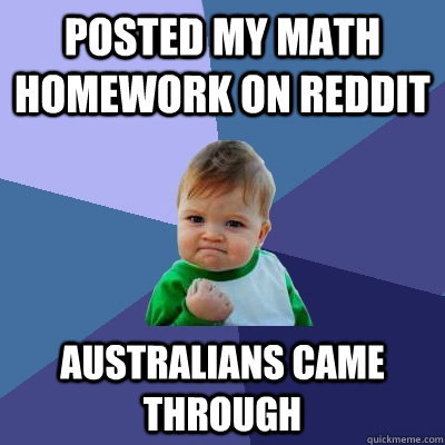 Posted my math homework on reddit Australians came through   Success Kid