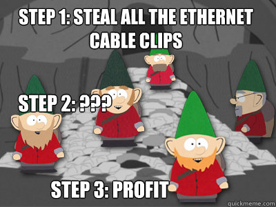 Step 1: STEAL ALL THE ETHERNET CABLE CLIPS Step 3: profit Step 2: ???