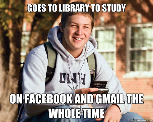 Goes to library to study on facebook and gmail the whole time - Goes to library to study on facebook and gmail the whole time  College Freshman