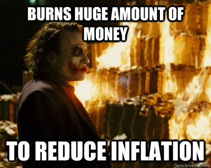 Burns huge amount of money to reduce inflation - Burns huge amount of money to reduce inflation  Good Guy Joker