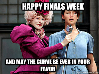 Happy Finals Week And may the curve be ever in your favor