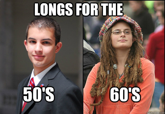 longs for the 50's 60's  College Liberal Vs College Conservative