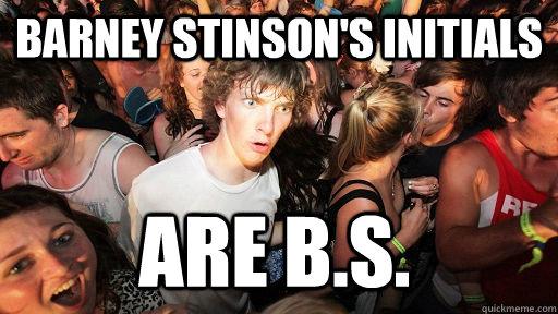 Barney Stinson's Initials are b.s.  - Barney Stinson's Initials are b.s.   Sudden Clarity Clarence