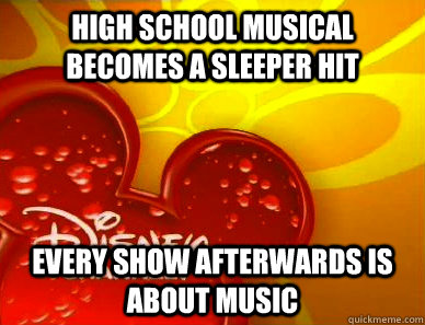 High School Musical becomes a sleeper hit Every show afterwards is about music