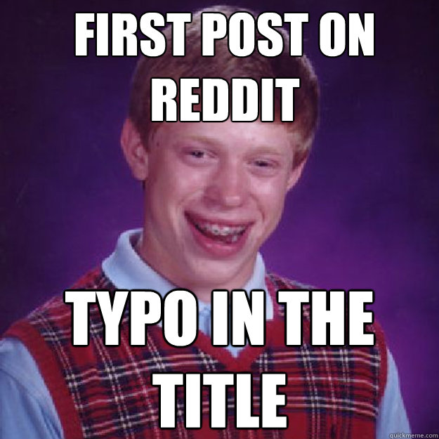 First post on reddit Typo in the title