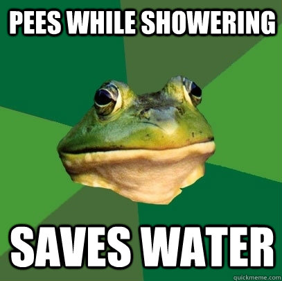 pees while showering saves water - pees while showering saves water  Foul Bachelor Frog