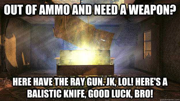 Out of ammo and need a weapon? Here have the ray gun. JK, LOL! here's a balistic knife, good luck, bro! - Out of ammo and need a weapon? Here have the ray gun. JK, LOL! here's a balistic knife, good luck, bro!  Misc