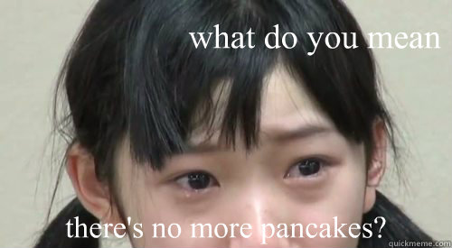 what do you mean  there's no more pancakes? - what do you mean  there's no more pancakes?  Karin Miyamoto Grape