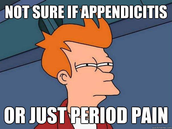 Not sure if appendicitis Or just period pain - Not sure if appendicitis Or just period pain  Futurama Fry