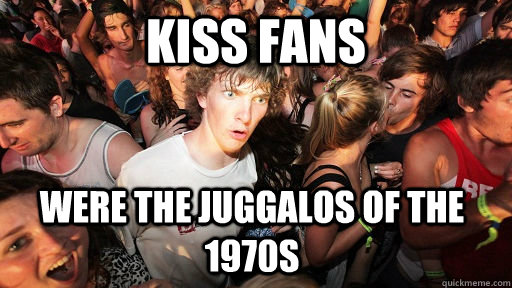 kiss fans were the juggalos of the 1970s - kiss fans were the juggalos of the 1970s  Sudden Clarity Clarence