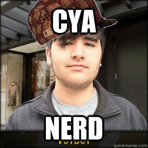 CYA NERD - CYA NERD  Scumbag Voyboy